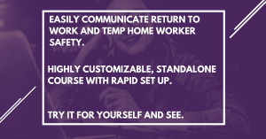 Effective communication for the safety of return workers and temporary home workers.