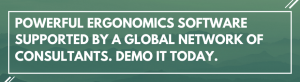 Powerful Ergonomics Software Supported by a Global Network of Consultants. Demo it Today.