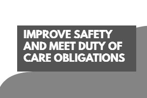 Improve Safety and Meet Duty of Care Obligation | Consultancy