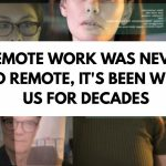 Remote Work Was Never So Remote, It's Been With Us for Decades