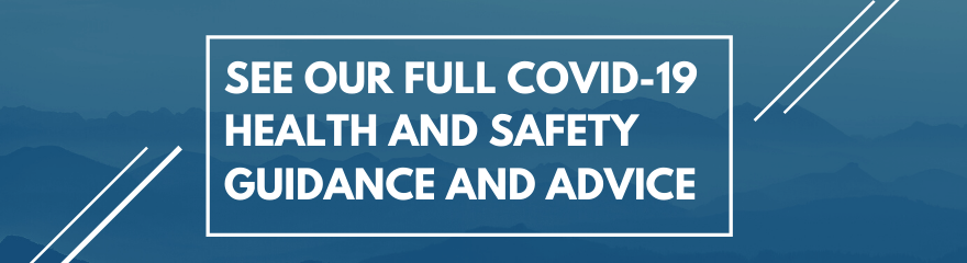 See our full COVID-19 Health and Safety Advice and Guidance