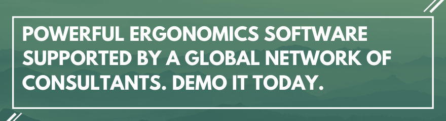Powreful Ergonomics Software Supported by a Global Network of Consultants. Demo it Today.