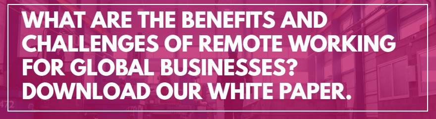 What are the benefits and challenges of remote working for global business? Download our white paper.